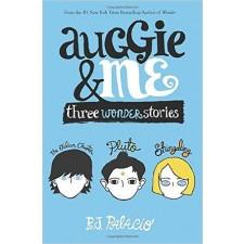 Auggie and Me; Three Wonder Stories by R.J. Palacio