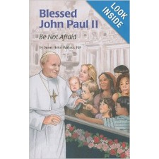 Blessed John Paul II: Be Not Afraid By Susan Helen Wallace